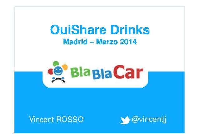 OuiShare Drinks        Madrid – Marzo 2014Vincent ROSSO            @vincentjj