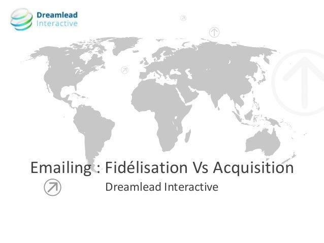Dreamlead Interactive Emailing : Fidélisation Vs Acquisition