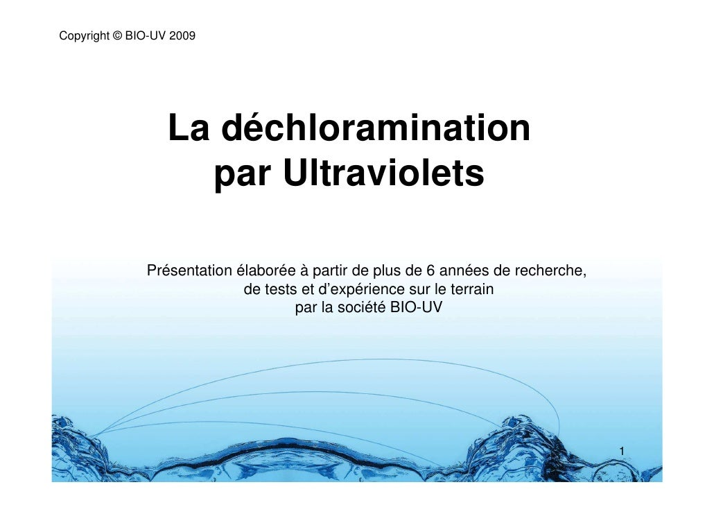Copyright © BIO-UV 2009                       La déchloramination                     par Ultraviolets                Prés...