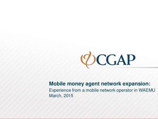 Mobile money agent network expansion: Experience from a mobile network operator in WAEMU March, 2015