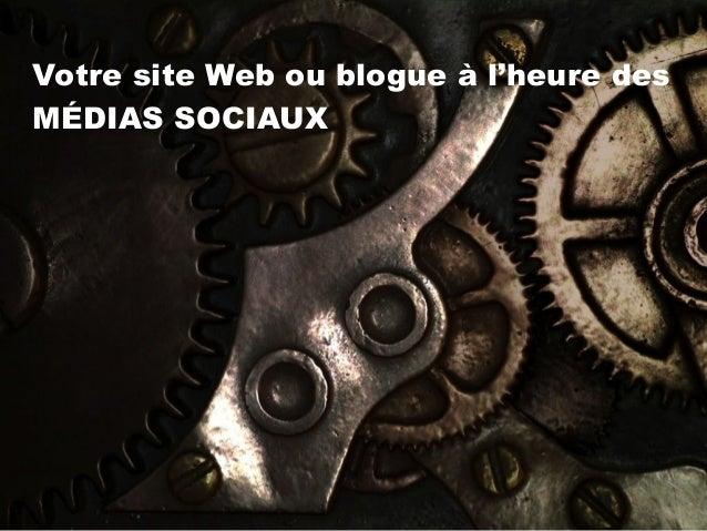 Votre site Web ou blogue à l'heure des MÉDIAS SOCIAUX
