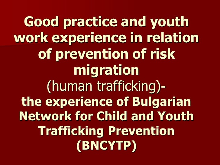 Good practice and youthwork experience in relation   of prevention of risk        migration    (human trafficking)-the exp...