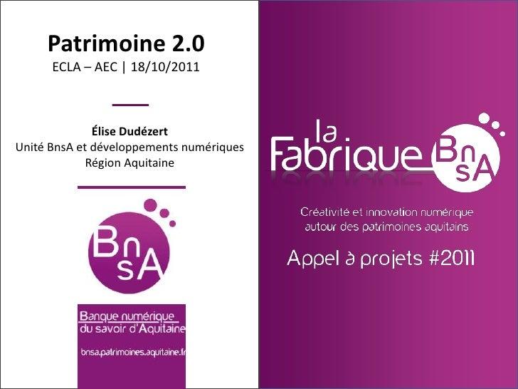 Patrimoine 2.0      ECLA – AEC | 18/10/2011              Élise DudézertUnité BnsA et développements numériques            ...