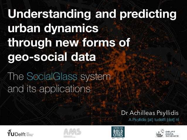 Understanding and predicting urban dynamics through new forms of geo-social data The SocialGlass system and its applicatio...