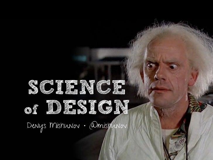SCIENCEof DESIGNDenys Mishunov • @mishunov