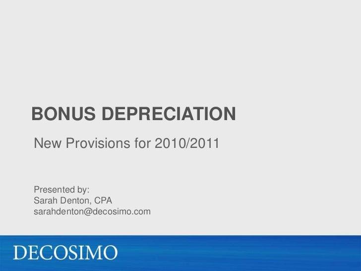 Bonus Depreciation<br />New Provisions for 2010/2011<br />Presented by: Sarah Denton, CPAsarahdenton@decosimo.com<br />