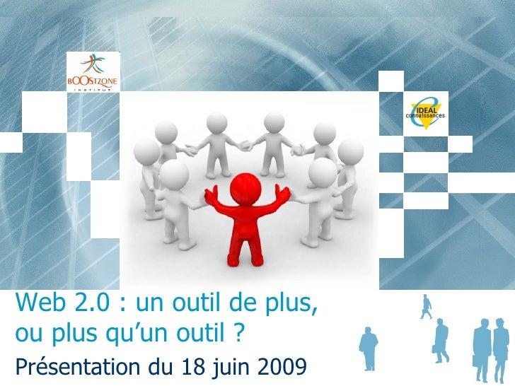 Web 2.0 : un outil de plus, ou plus qu'un outil ? Présentation du 18 juin 2009