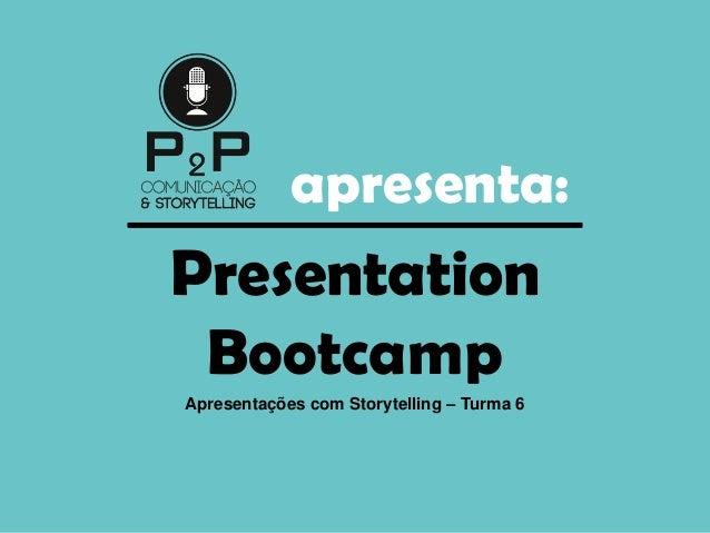 apresenta: Presentation Bootcamp Apresentações com Storytelling – Turma 6