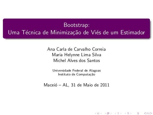 Bootstrap: Uma T´cnica de Minimiza¸˜o de Vi´s de um Estimador e ca e Ana Carla de Carvalho Correia Maria Helynne Lima Silv...