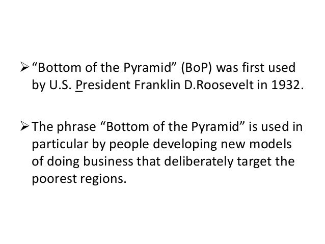 merits of targeting customers at the bottom of the pyramid Of their assumptions about customer needs, product design and innovation  strategies  1 developing markets are also known as 'bottom of the pyramid' or ' base of the pyramid' (bop) markets  business solutions targeting ' underserved' people are increasingly  companies that concentrate on their key  strengths are.