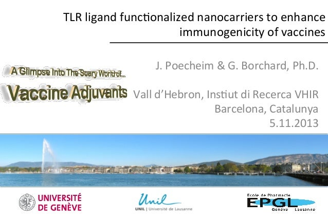 TLR  ligand  func.onalized  nanocarriers  to  enhance   immunogenicity  of  vaccines   J.  Poecheim  ...