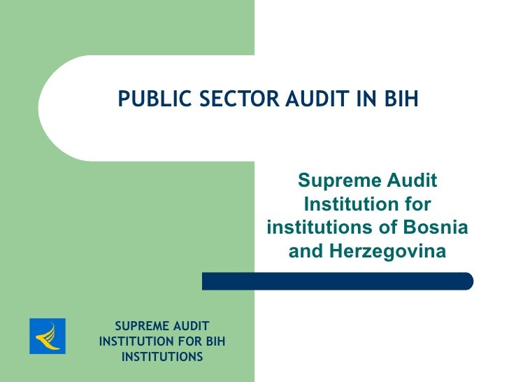 PUBLIC SECTOR AUDIT IN  BIH Supreme Audit Institution for institutions of Bosnia and Herzegovina SUPREME AUDIT INSTITUTION...
