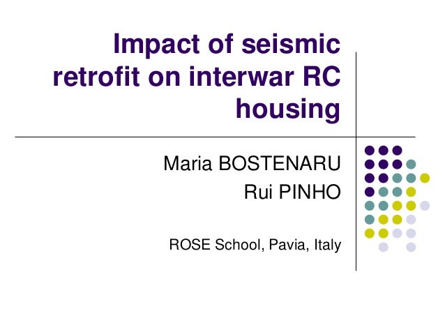 Impact of seismic retrofit on interwar RC housing Maria BOSTENARU Rui PINHO ROSE School, Pavia, Italy