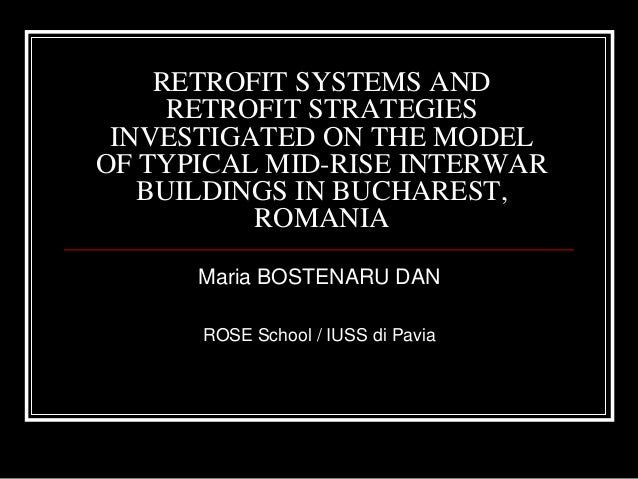 RETROFIT SYSTEMS AND RETROFIT STRATEGIES INVESTIGATED ON THE MODEL OF TYPICAL MID-RISE INTERWAR BUILDINGS IN BUCHAREST, RO...