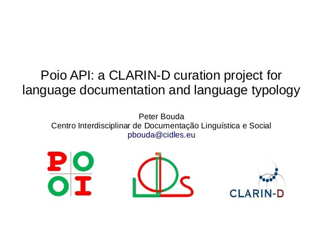 Poio API: a CLARIN-D curation project for language documentation and language typology Peter Bouda Centro Interdisciplinar...