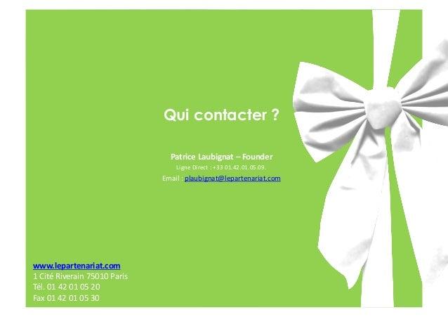 Qui contacter ? PatriceLaubignat–Founder LigneDirect:+3301.42.01.05.09.  Email:plaubignat@lepartenariat.com  w...