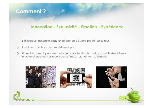 Comment ? Innovation - Exclusivité - Emotion - Expérience L'utilisateur flashera le code en référence de votre produit sur...