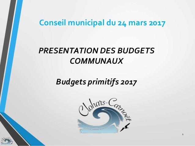 PRESENTATION DES BUDGETS COMMUNAUX Budgets primitifs 2017 1 Conseil municipal du 24 mars 2017
