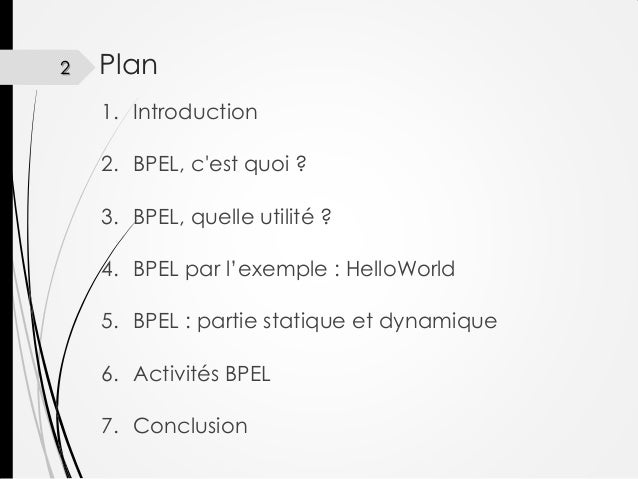 2  Plan 1. Introduction 2. BPEL, c'est quoi ?  3. BPEL, quelle utilité ? 4. BPEL par l'exemple : HelloWorld 5. BPEL : part...