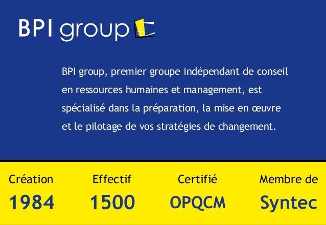 1© BPI BPI group, premier groupe indépendant de conseil en ressources humaines et management, est spécialisé dans la prépa...