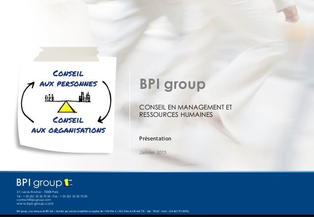 1 © BPI1CONSEIL EN MANAGEMENT ET RESSOURCES HUMAINES ©BPI Ce document reste la propriété intellectuelle de BPI. Il ne doit...