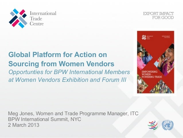 Global Platform for Action onSourcing from Women VendorsOpportunties for BPW International Membersat Women Vendors Exhibit...