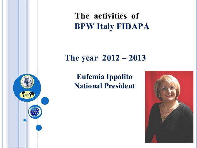 The activities ofBPW Italy FIDAPAThe year 2012 – 2013Eufemia IppolitoNational President1