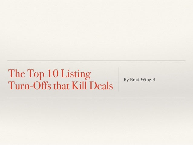 The Top 10 Listing Turn-Offs that Kill Deals By Brad Winget