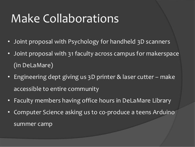 Make Collaborations • Joint proposal with Psychology for handheld 3D scanners • Joint proposal with 31 faculty across camp...