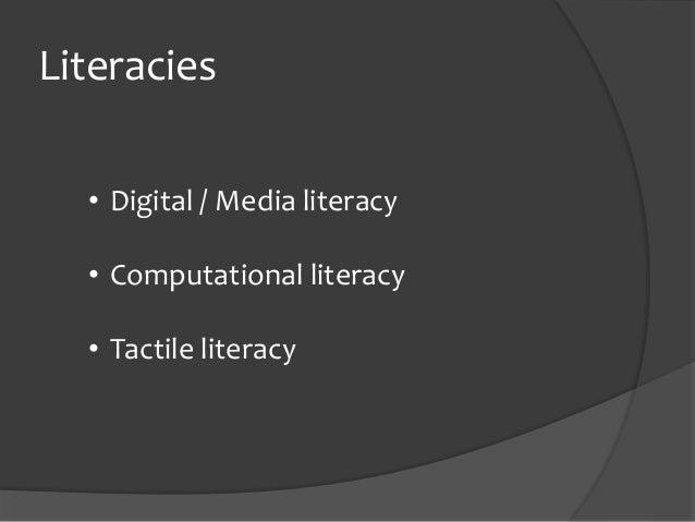Literacies • Digital / Media literacy • Computational literacy • Tactile literacy