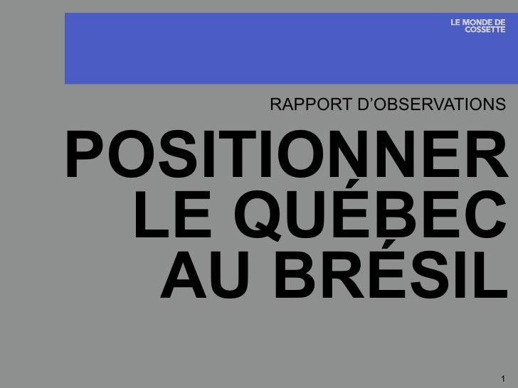 POSITIONNER LE QUÉBEC AU BRÉSIL RAPPORT D'OBSERVATIONS TITRE DE LA PRÉSENTATION DE COSSETTE