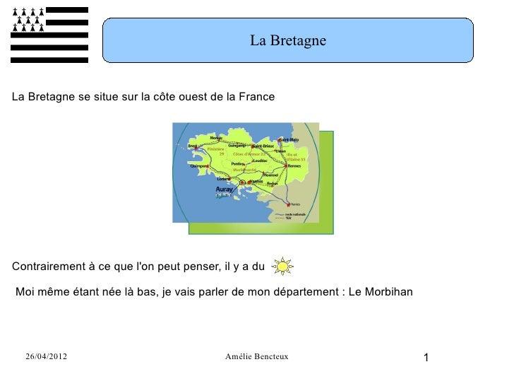 La BretagneLa Bretagne se situe sur la côte ouest de la FranceContrairement à ce que lon peut penser, il y a duMoi même ét...