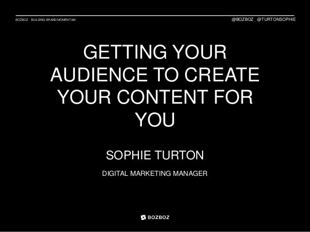 BOZBOZ BUILDING BRAND MOMENTUM GETTING YOUR AUDIENCE TO CREATE YOUR CONTENT FOR YOU SOPHIE TURTON DIGITAL MARKETING MANAGE...