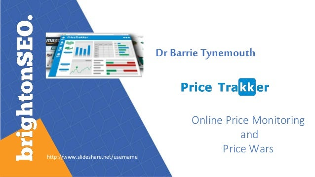 Dr Barrie Tynemouth Online Price Monitoring and Price Wars http://www.slideshare.net/username