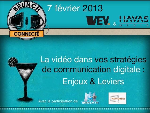 7 février 2013La vidéo dans vos stratégiesde communication digitale :Enjeux & Leviers&Avec la participation de