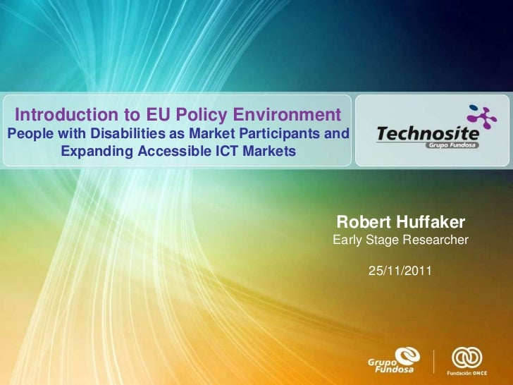 Introduction to EU Policy EnvironmentPeople with Disabilities as Market Participants and       Expanding Accessible ICT Ma...