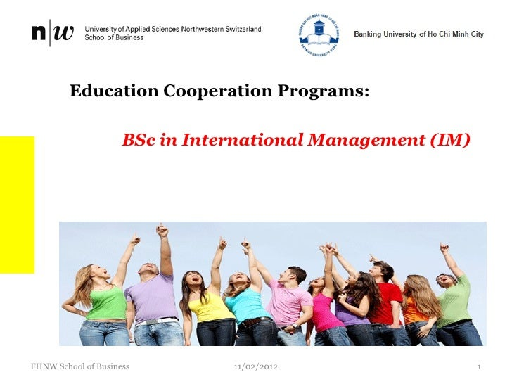Education Cooperation Programs:                     BSc in International Management (IM)FHNW School of Business         11...