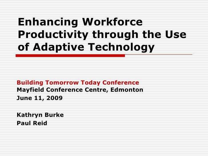 Enhancing Workforce Productivity through the Use of Adaptive Technology Building Tomorrow Today Conference Mayfield Confer...