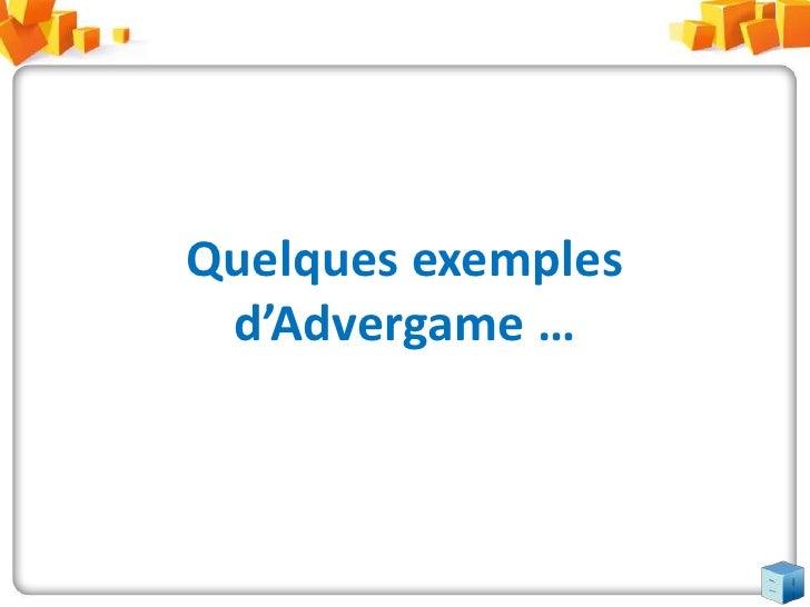Quelques exemples d'Advergame …<br />