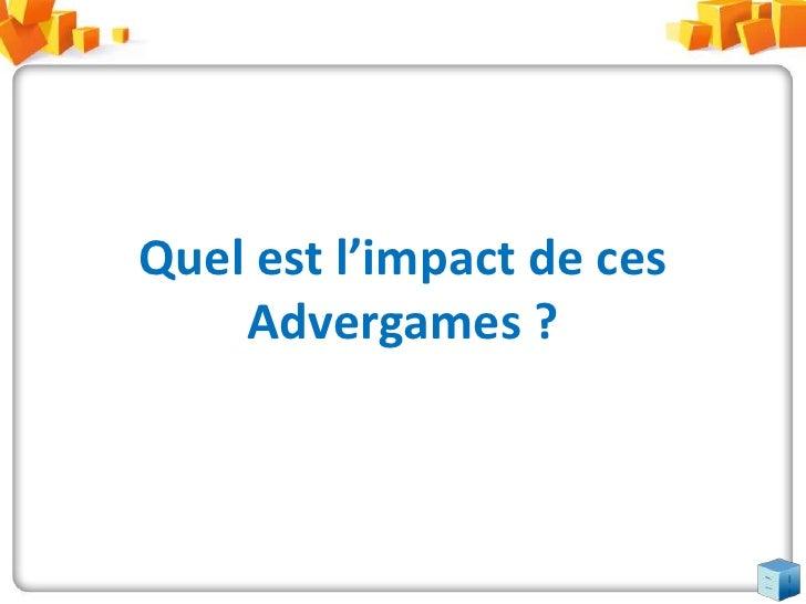 Quel est l'impact de ces Advergames ?<br />