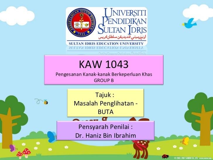 KAW 1043 Pengesanan Kanak-kanak Berkeperluan Khas GROUP B Tajuk :  Masalah Penglihatan - BUTA Pensyarah Penilai : Dr. Hani...