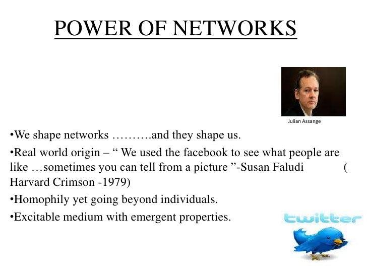 POWER OF NETWORKS <br />Julian Assange <br /><ul><li>We shape networks ……….and they shape us.