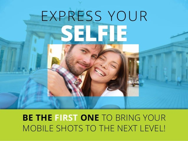 Express your Selfie Be the first one to Bring your mobile shots to the next level!