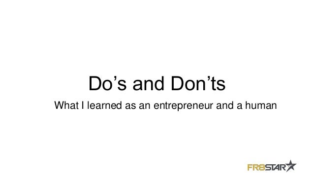Do's and Don'ts What I learned as an entrepreneur and a human