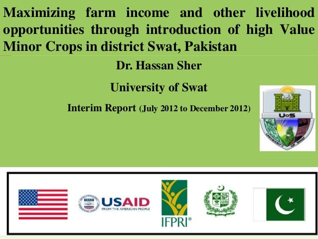 Maximizing farm income and other livelihoodopportunities through introduction of high ValueMinor Crops in district Swat, P...