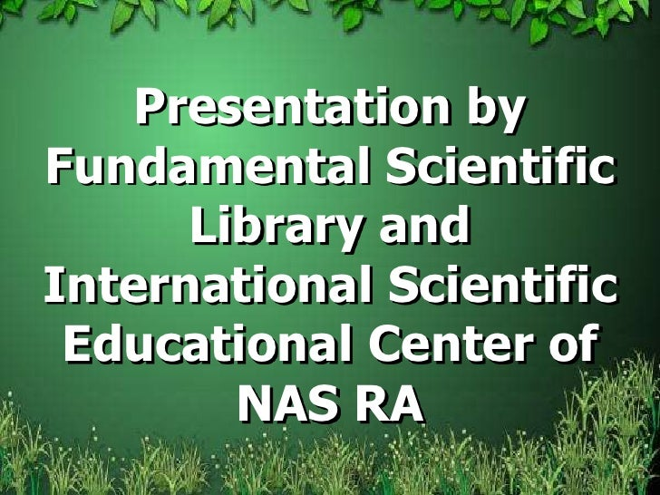 Presentation by Fundamental Scientific Library and International Scientific Educational Center of NAS RA <br />