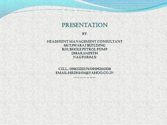 Brief aBout firM : HeadHunt ManaGeMent ConSuLtant iS a WeLL KnoWn ManpoWer pLaCeMent aGenCy in CentraL india and ManaGed ...