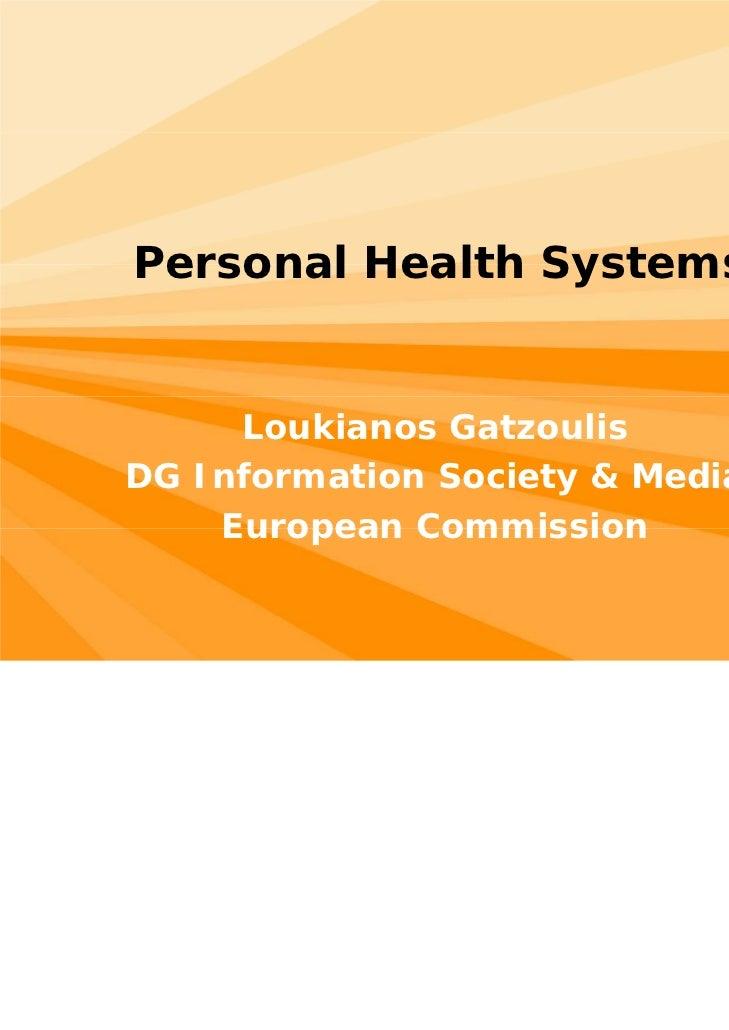 Personal Health Systems     Loukianos GatzoulisDG Information Society & Media    European Commission