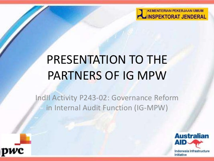 PRESENTATION TO THE   PARTNERS OF IG MPWIndII Activity P243-02: Governance Reform   in Internal Audit Function (IG-MPW)