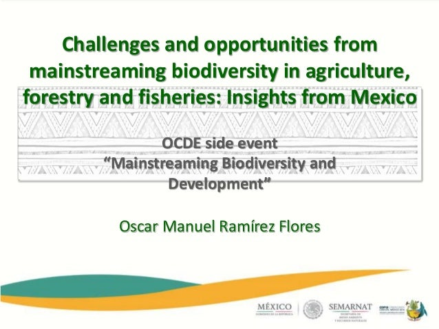 Oscar Manuel Ramírez Flores Challenges and opportunities from mainstreaming biodiversity in agriculture, forestry and fish...